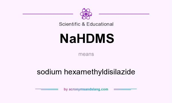 What does NaHDMS mean? It stands for sodium hexamethyldisilazide