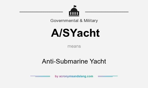 What does A/SYacht mean? It stands for Anti-Submarine Yacht