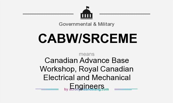 What does CABW/SRCEME mean? It stands for Canadian Advance Base Workshop, Royal Canadian Electrical and Mechanical Engineers