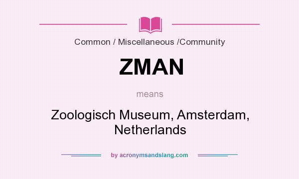 What does ZMAN mean? It stands for Zoologisch Museum, Amsterdam, Netherlands