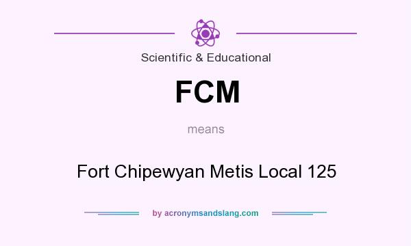 What does FCM mean? It stands for Fort Chipewyan Metis Local 125