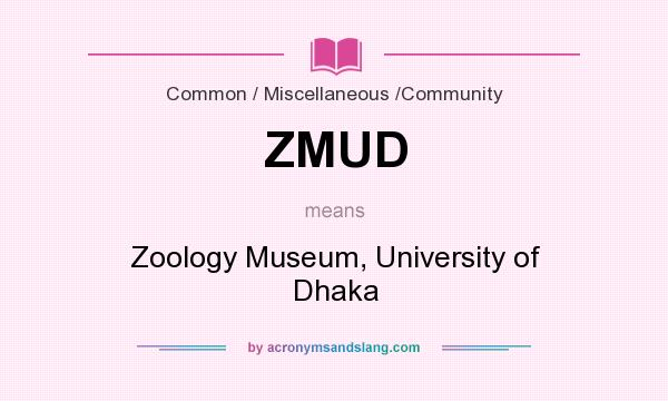 What does ZMUD mean? It stands for Zoology Museum, University of Dhaka