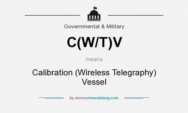 What does C(W/T)V mean? It stands for Calibration (Wireless Telegraphy) Vessel