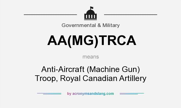 What does AA(MG)TRCA mean? It stands for Anti-Aircraft (Machine Gun) Troop, Royal Canadian Artillery