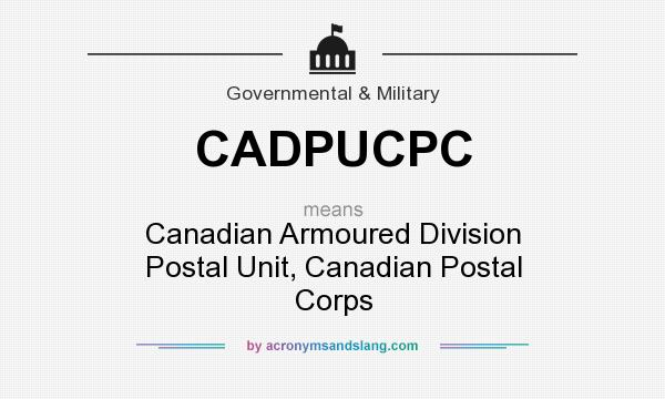 What does CADPUCPC mean? It stands for Canadian Armoured Division Postal Unit, Canadian Postal Corps