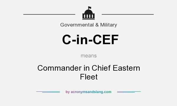 What does C-in-CEF mean? It stands for Commander in Chief Eastern Fleet