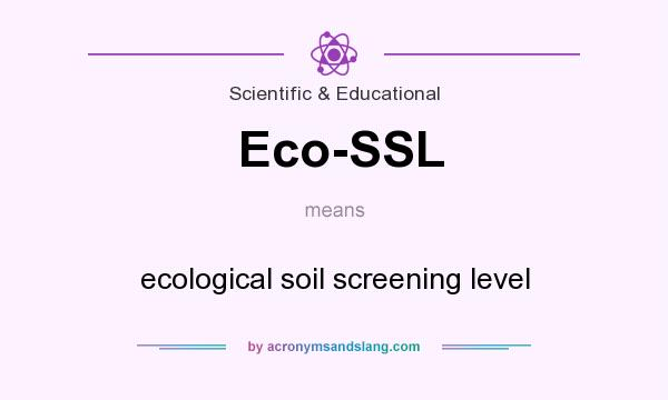 What does Eco-SSL mean? It stands for ecological soil screening level