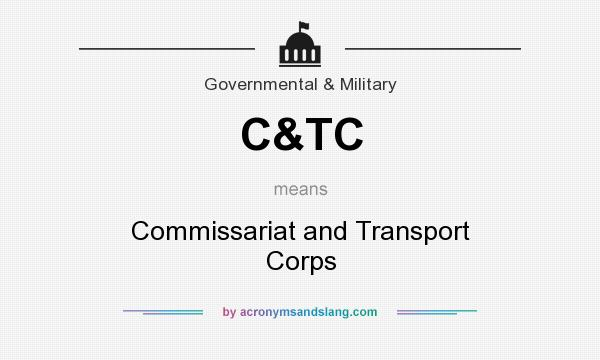 What does C&TC mean? It stands for Commissariat and Transport Corps
