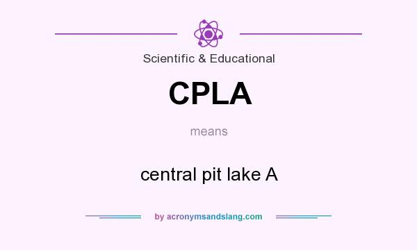 What does CPLA mean? It stands for central pit lake A