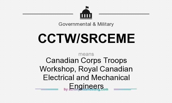 What does CCTW/SRCEME mean? It stands for Canadian Corps Troops Workshop, Royal Canadian Electrical and Mechanical Engineers