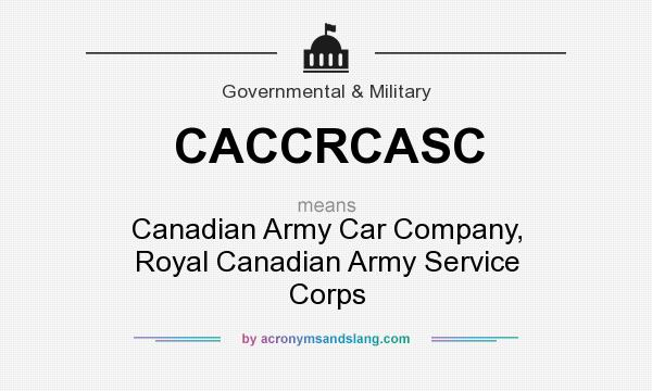What does CACCRCASC mean? It stands for Canadian Army Car Company, Royal Canadian Army Service Corps