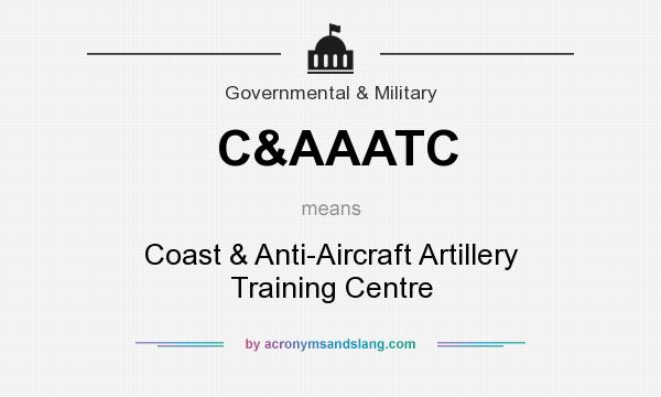 What does C&AAATC mean? It stands for Coast & Anti-Aircraft Artillery Training Centre