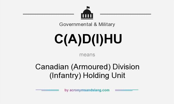 What does C(A)D(I)HU mean? It stands for Canadian (Armoured) Division (Infantry) Holding Unit