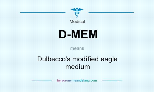 What does D-MEM mean? It stands for Dulbecco`s modified eagle medium