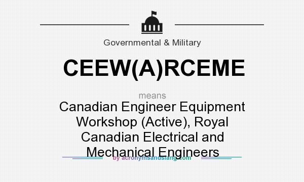 What does CEEW(A)RCEME mean? It stands for Canadian Engineer Equipment Workshop (Active), Royal Canadian Electrical and Mechanical Engineers