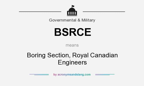 What does BSRCE mean? It stands for Boring Section, Royal Canadian Engineers