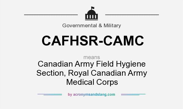 What does CAFHSR-CAMC mean? It stands for Canadian Army Field Hygiene Section, Royal Canadian Army Medical Corps