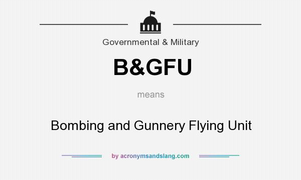 What does B&GFU mean? It stands for Bombing and Gunnery Flying Unit