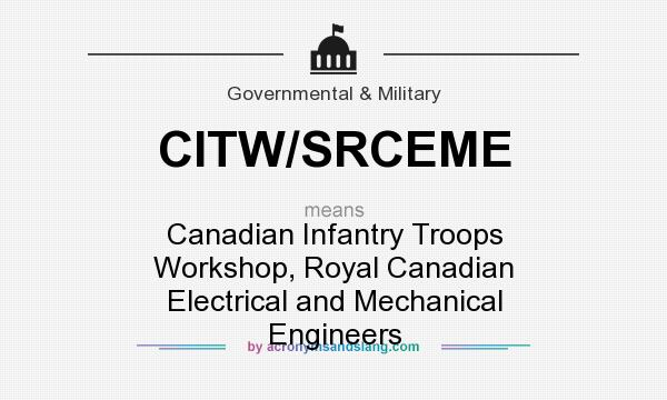 What does CITW/SRCEME mean? It stands for Canadian Infantry Troops Workshop, Royal Canadian Electrical and Mechanical Engineers