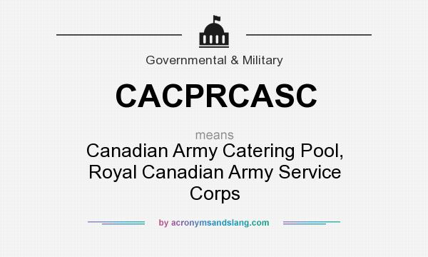 What does CACPRCASC mean? It stands for Canadian Army Catering Pool, Royal Canadian Army Service Corps