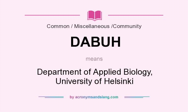 What does DABUH mean? It stands for Department of Applied Biology, University of Helsinki