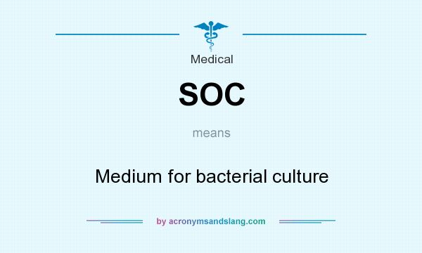 What does SOC mean? It stands for Medium for bacterial culture