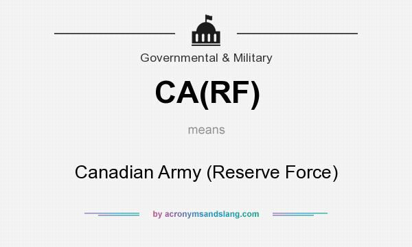 What does CA(RF) mean? It stands for Canadian Army (Reserve Force)