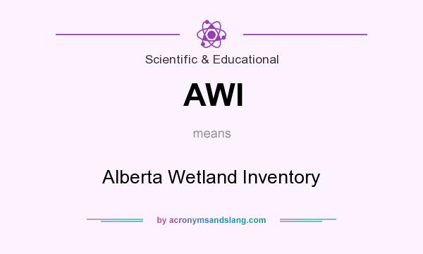 What does AWI mean? It stands for Alberta Wetland Inventory