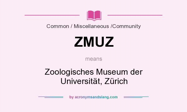 What does ZMUZ mean? It stands for Zoologisches Museum der Universität, Zürich