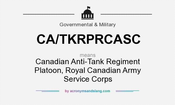 What does CA/TKRPRCASC mean? It stands for Canadian Anti-Tank Regiment Platoon, Royal Canadian Army Service Corps