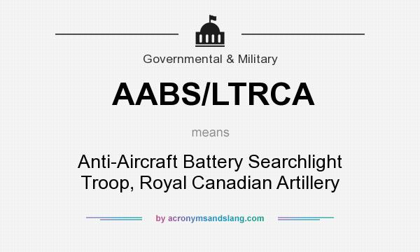 What does AABS/LTRCA mean? It stands for Anti-Aircraft Battery Searchlight Troop, Royal Canadian Artillery