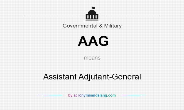 What does AAG mean? It stands for Assistant Adjutant-General