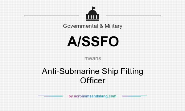 What does A/SSFO mean? It stands for Anti-Submarine Ship Fitting Officer