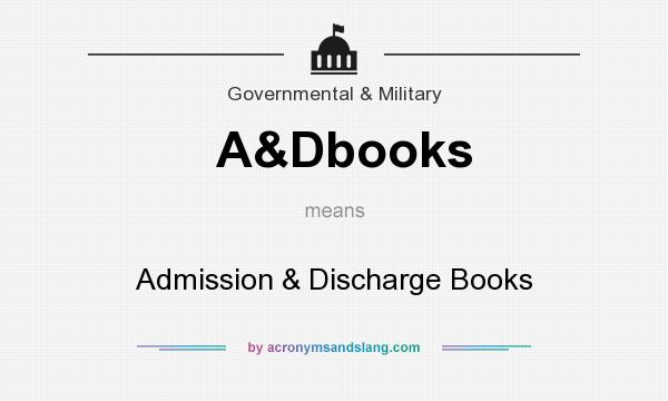 What does A&Dbooks mean? It stands for Admission & Discharge Books