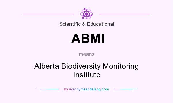 What does ABMI mean? It stands for Alberta Biodiversity Monitoring Institute