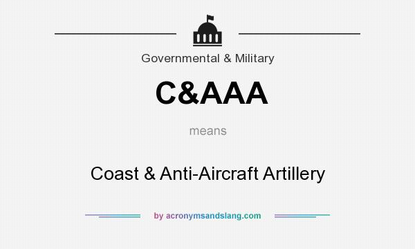 What does C&AAA mean? It stands for Coast & Anti-Aircraft Artillery