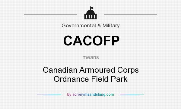 What does CACOFP mean? It stands for Canadian Armoured Corps Ordnance Field Park