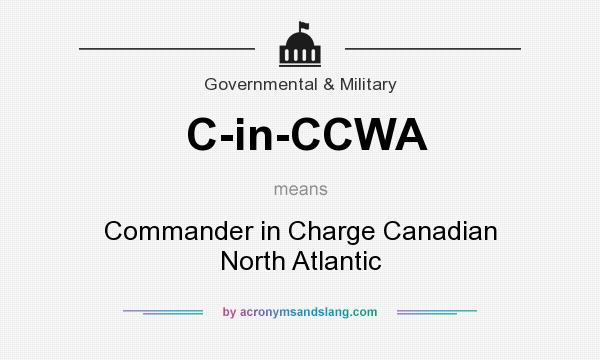 What does C-in-CCWA mean? It stands for Commander in Charge Canadian North Atlantic