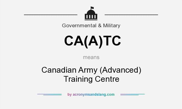 What does CA(A)TC mean? It stands for Canadian Army (Advanced) Training Centre