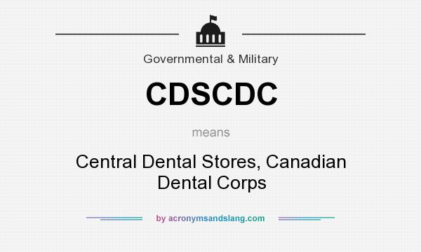 What does CDSCDC mean? It stands for Central Dental Stores, Canadian Dental Corps