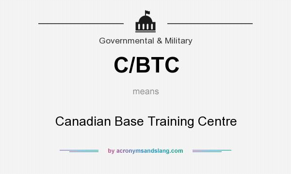 What does C/BTC mean? It stands for Canadian Base Training Centre