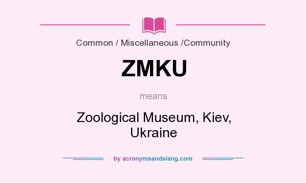 What does ZMKU mean? It stands for Zoological Museum, Kiev, Ukraine