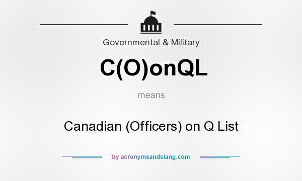 What does C(O)onQL mean? It stands for Canadian (Officers) on Q List