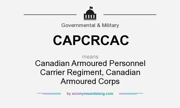 What does CAPCRCAC mean? It stands for Canadian Armoured Personnel Carrier Regiment, Canadian Armoured Corps