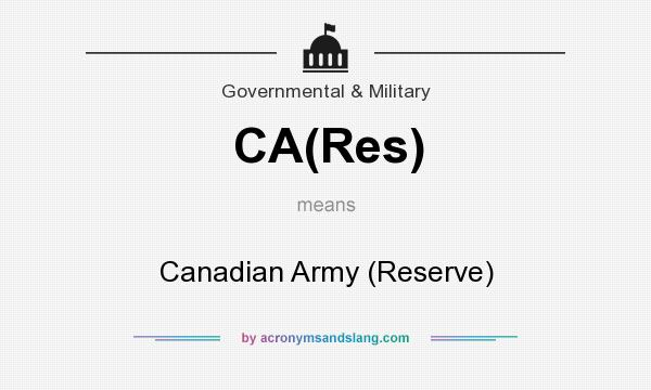 What does CA(Res) mean? It stands for Canadian Army (Reserve)