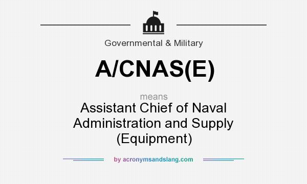What does A/CNAS(E) mean? It stands for Assistant Chief of Naval Administration and Supply (Equipment)