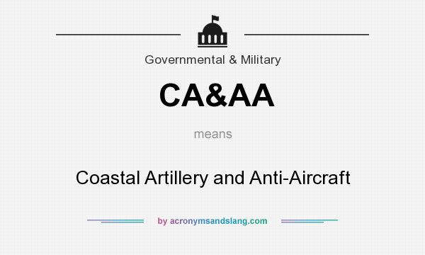 What does CA&AA mean? It stands for Coastal Artillery and Anti-Aircraft