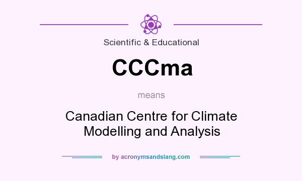 What does CCCma mean? It stands for Canadian Centre for Climate Modelling and Analysis