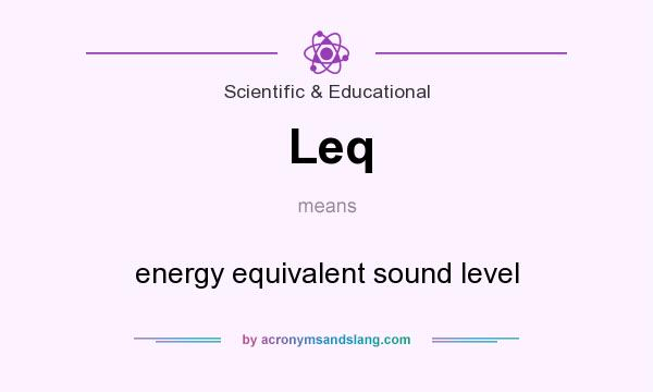What does Leq mean? It stands for energy equivalent sound level