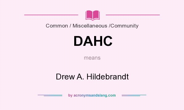 What does DAHC mean? It stands for Drew A. Hildebrandt